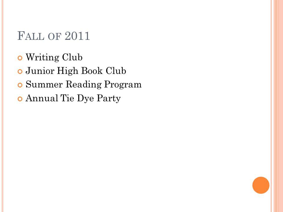 F ALL OF 2011 Writing Club Junior High Book Club Summer Reading Program Annual Tie Dye Party