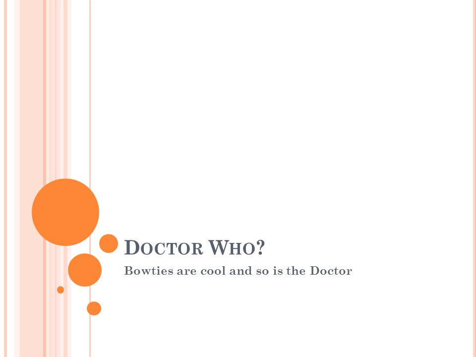 D OCTOR W HO ? Bowties are cool and so is the Doctor