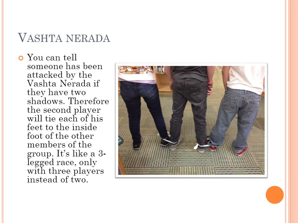 V ASHTA NERADA You can tell someone has been attacked by the Vashta Nerada if they have two shadows. Therefore the second player will tie each of his