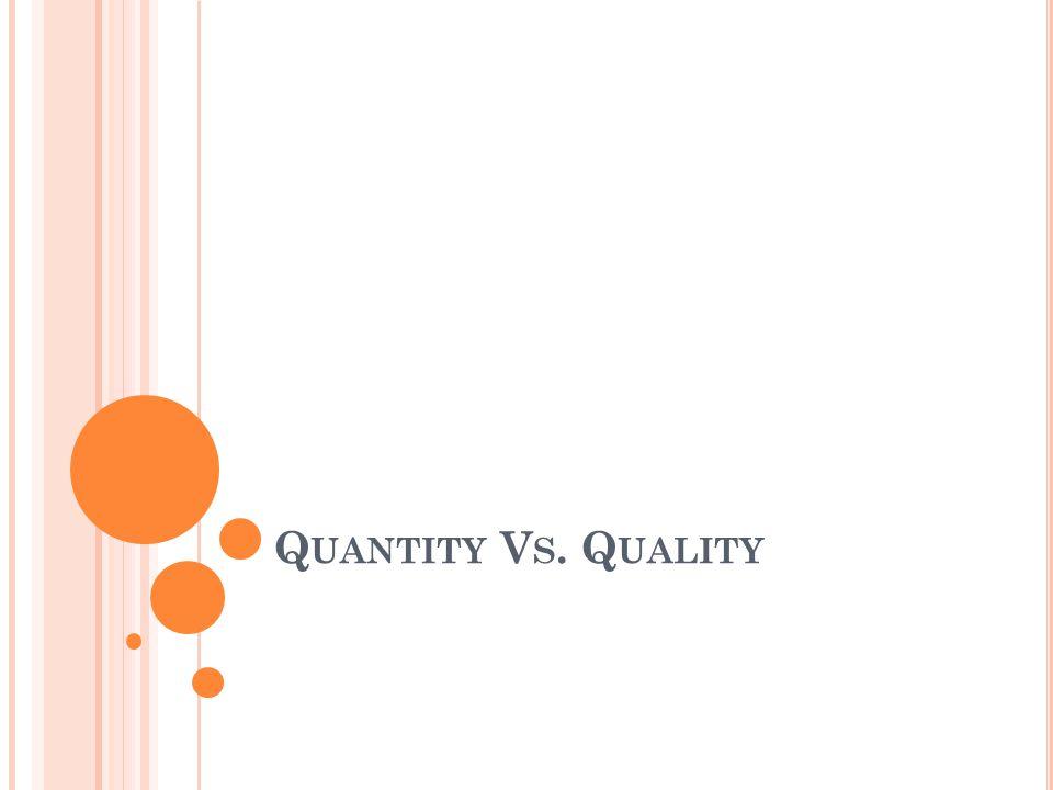 Q UANTITY V S. Q UALITY
