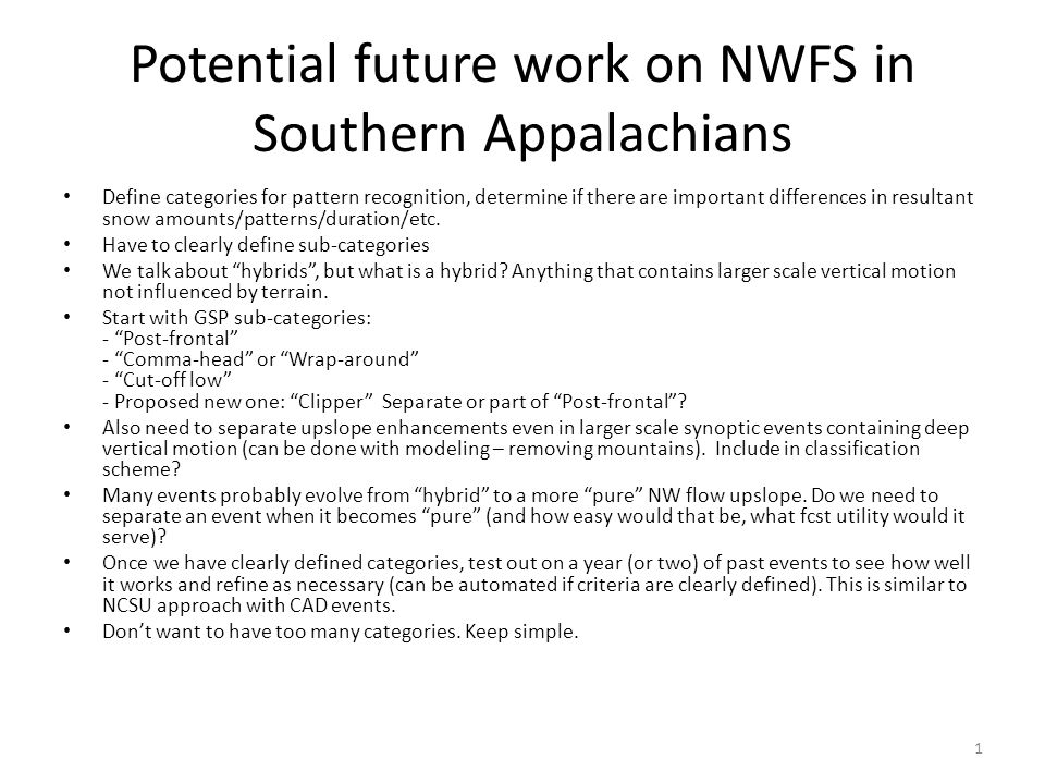 Potential future work on NWFS in Southern Appalachians Define categories for pattern recognition, determine if there are important differences in resultant snow amounts/patterns/duration/etc.
