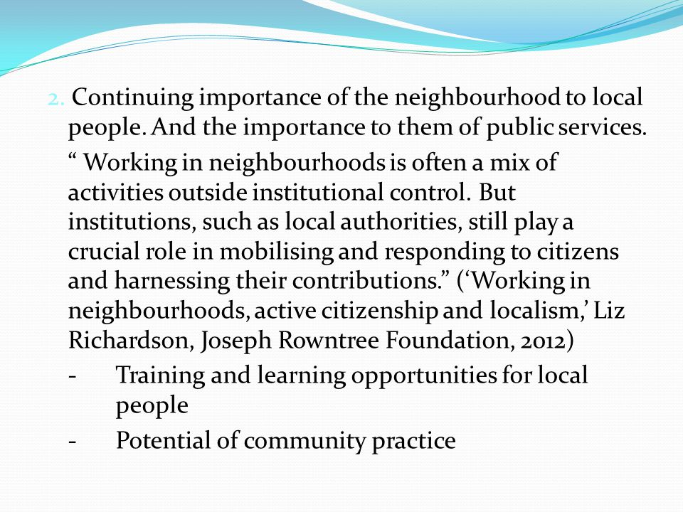 2. Continuing importance of the neighbourhood to local people. And the importance to them of public services. Working in neighbourhoods is often a mix