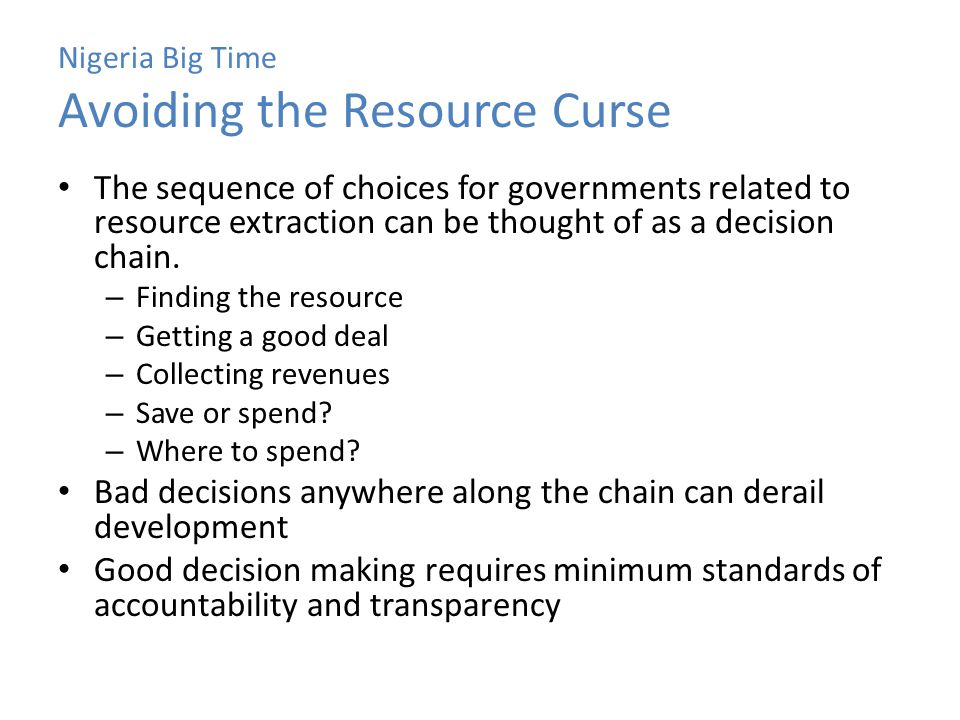 Nigeria Big Time Avoiding the Resource Curse The sequence of choices for governments related to resource extraction can be thought of as a decision ch