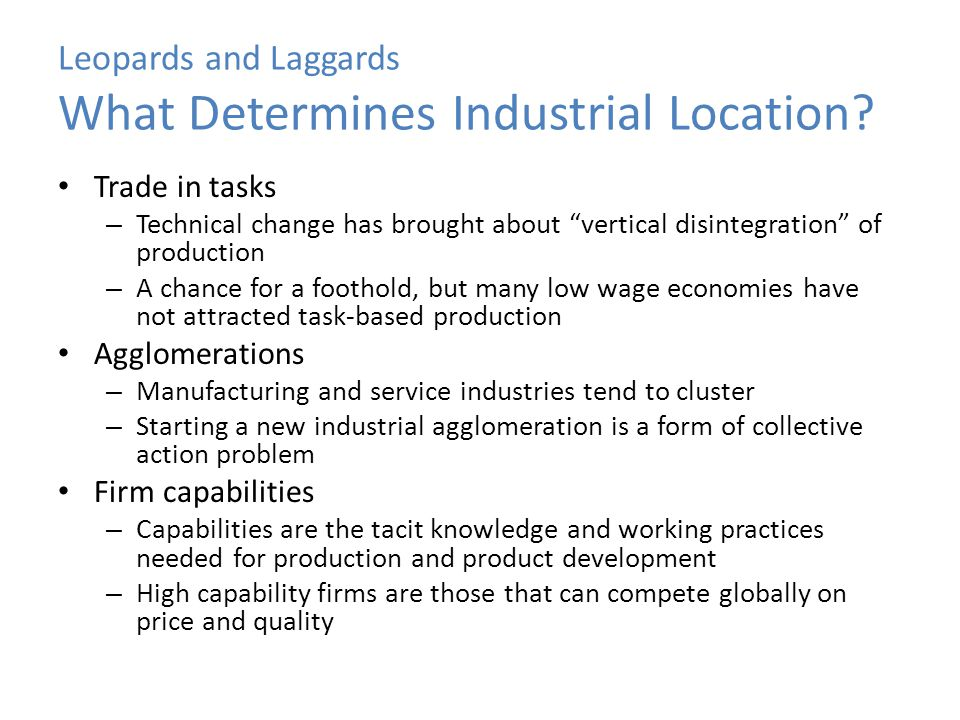 Leopards and Laggards What Determines Industrial Location? Trade in tasks – Technical change has brought about vertical disintegration of production –