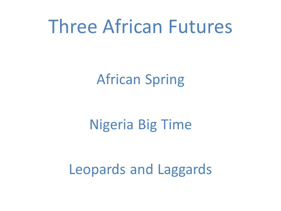 Three African Futures African Spring Nigeria Big Time Leopards and Laggards