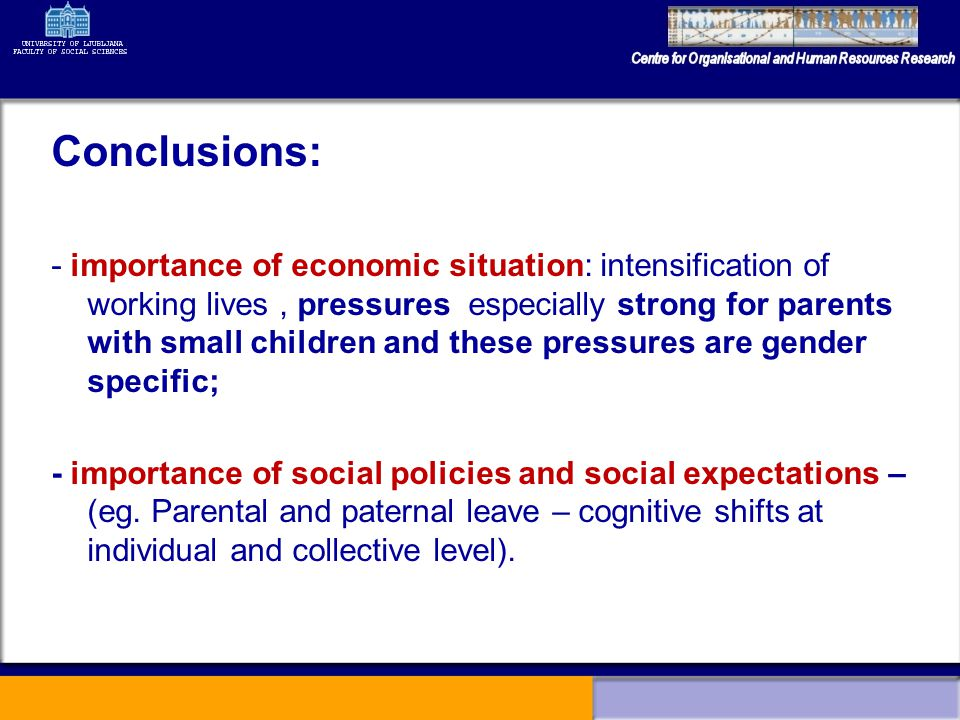 Conclusions: - importance of economic situation: intensification of working lives, pressures especially strong for parents with small children and the