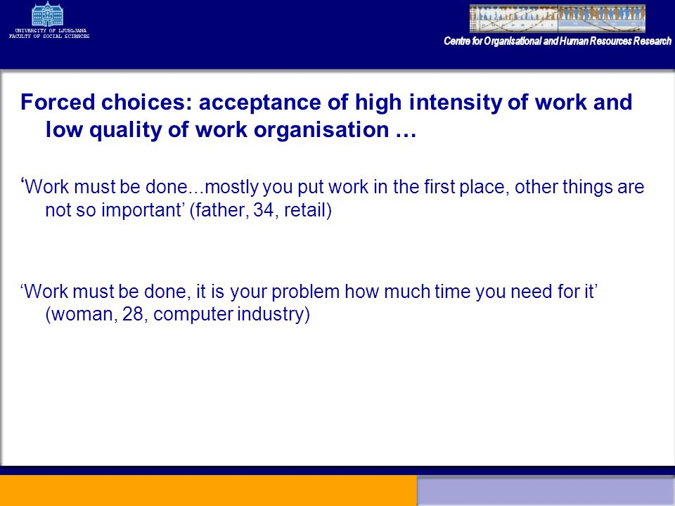 Forced choices: acceptance of high intensity of work and low quality of work organisation … Work must be done...mostly you put work in the first place
