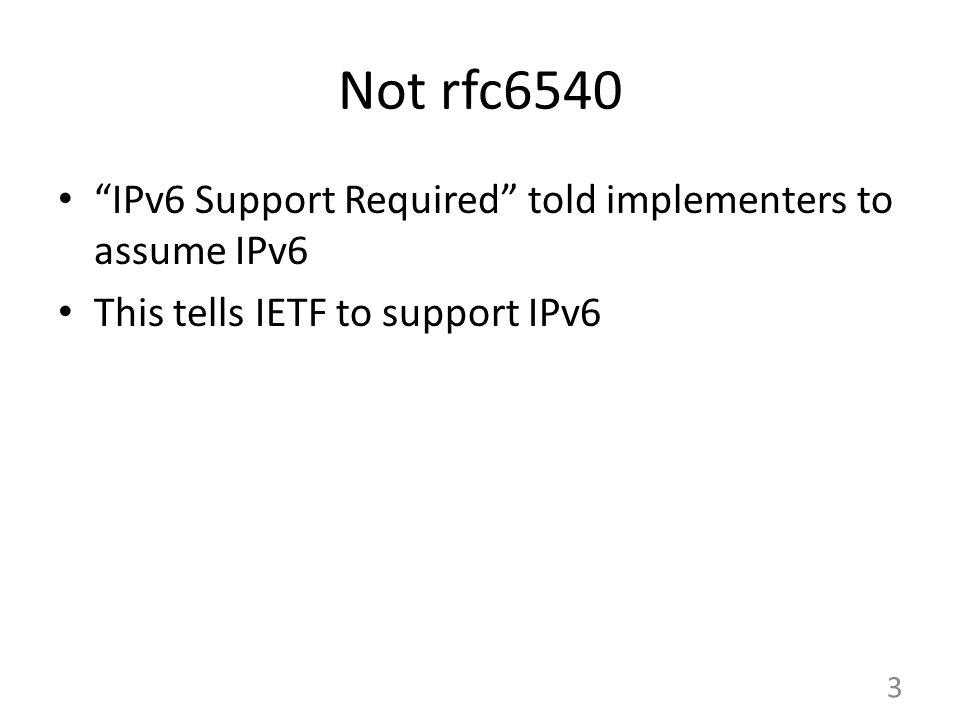 Not rfc6540 IPv6 Support Required told implementers to assume IPv6 This tells IETF to support IPv6 3