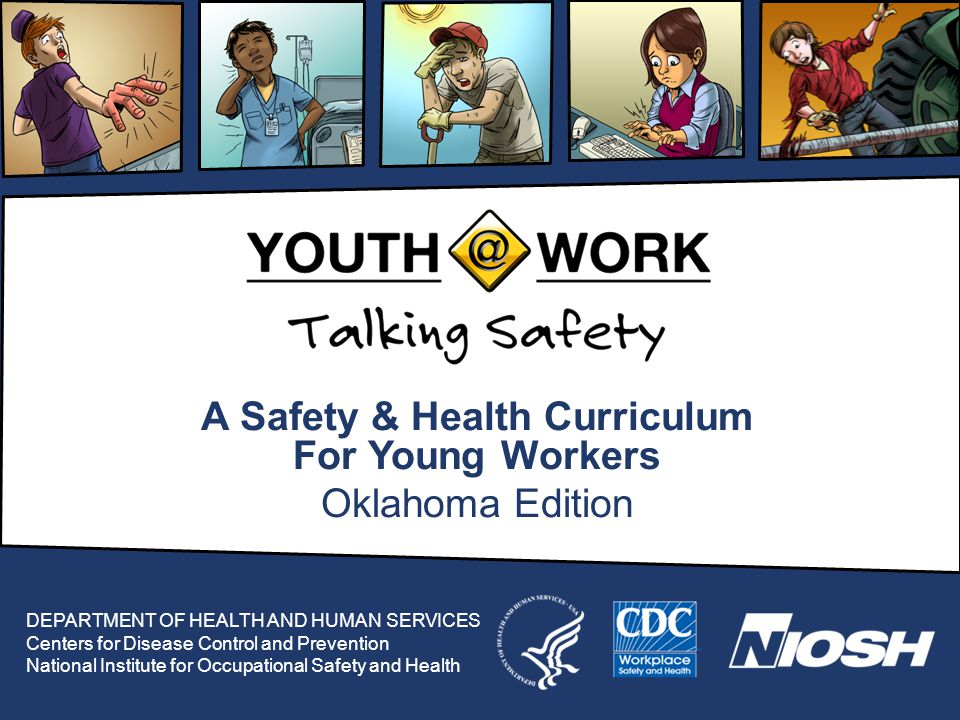 A Safety & Health Curriculum For Young Workers Oklahoma Edition DEPARTMENT OF HEALTH AND HUMAN SERVICES Centers for Disease Control and Prevention Nat