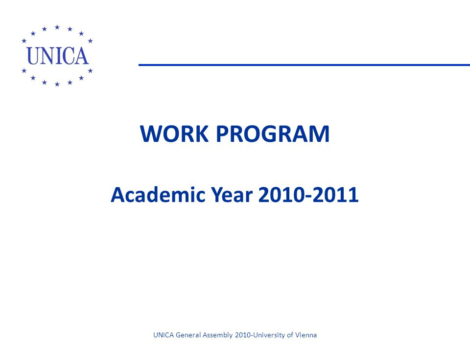 WORK PROGRAM Academic Year 2010-2011 UNICA General Assembly 2010-University of Vienna