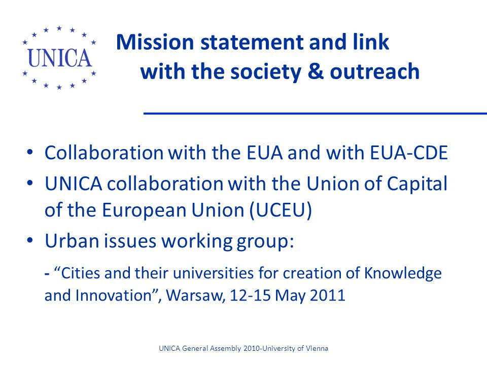 Mission statement and link with the society & outreach Collaboration with the EUA and with EUA-CDE UNICA collaboration with the Union of Capital of th