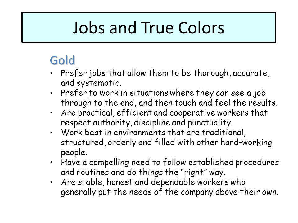 Gold Prefer jobs that allow them to be thorough, accurate, and systematic.