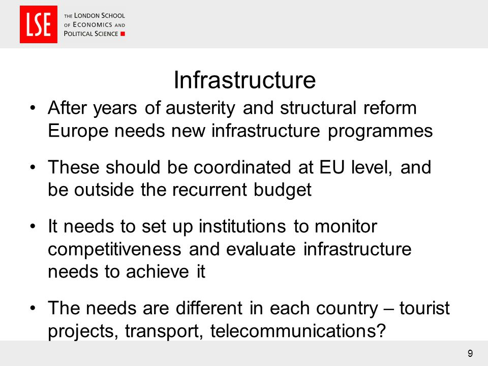 Infrastructure After years of austerity and structural reform Europe needs new infrastructure programmes These should be coordinated at EU level, and
