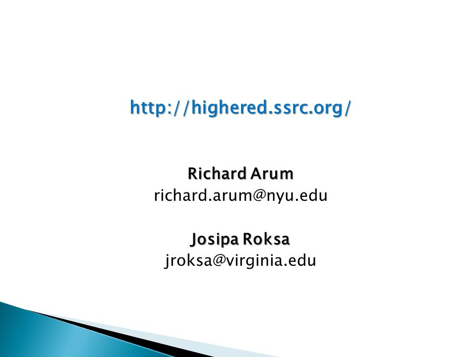 http://highered.ssrc.org/ Richard Arum richard.arum@nyu.edu Josipa Roksa jroksa@virginia.edu