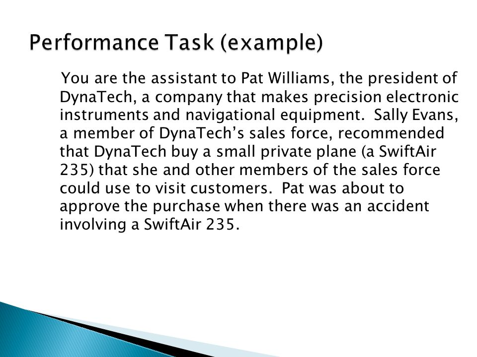 Performance Task (example) You are the assistant to Pat Williams, the president of DynaTech, a company that makes precision electronic instruments and navigational equipment.