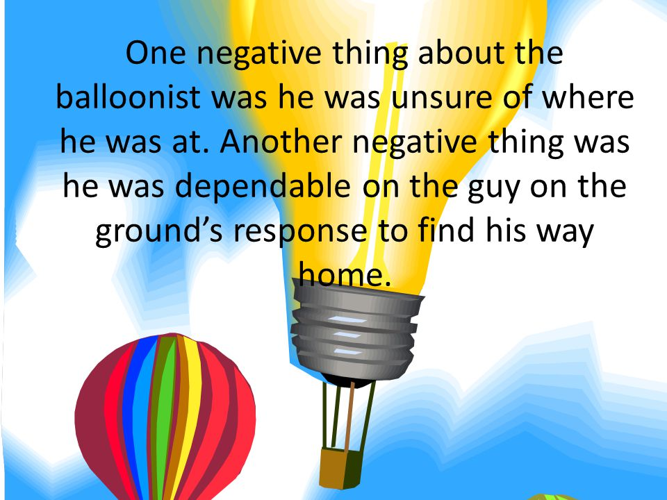 One negative thing about the balloonist was he was unsure of where he was at.