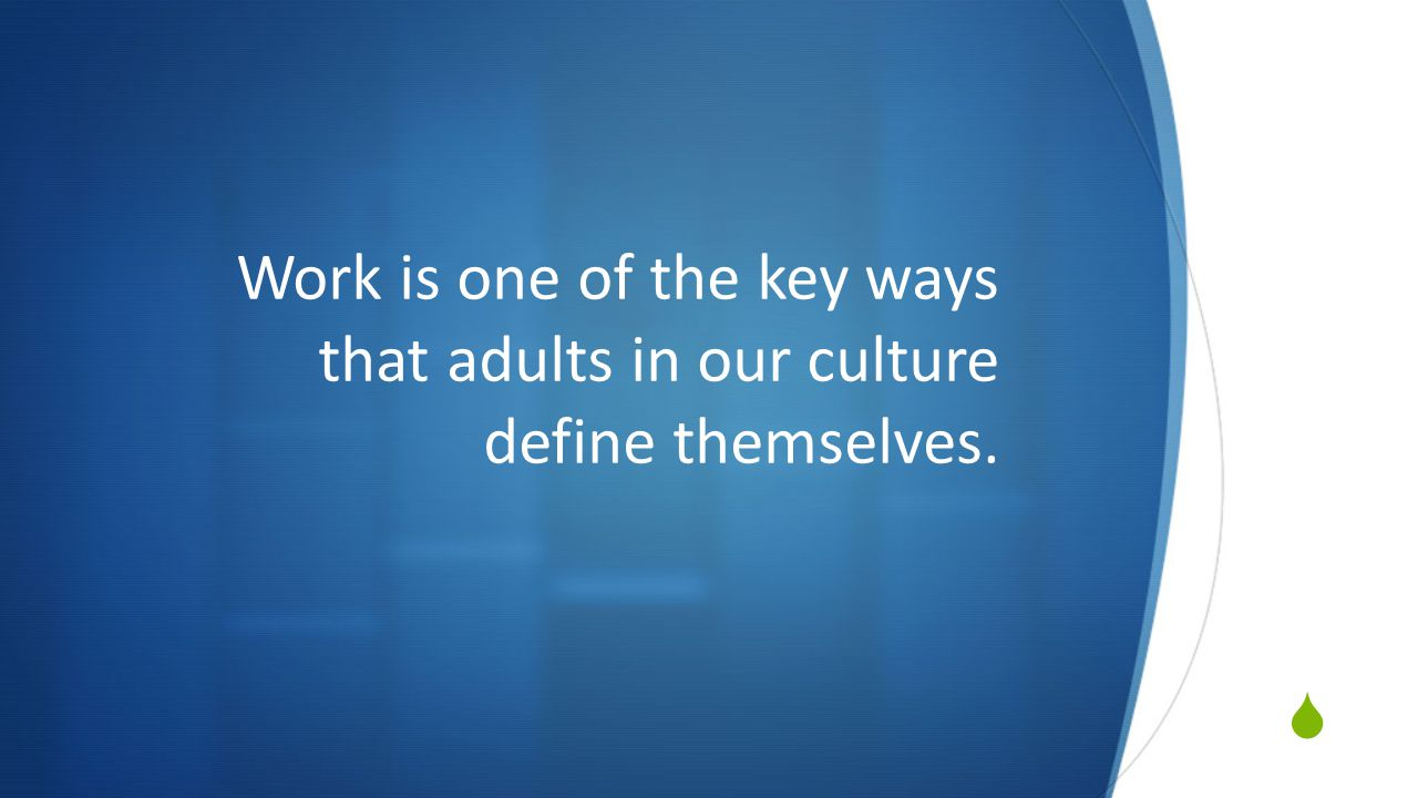 Work is one of the key ways that adults in our culture define themselves.