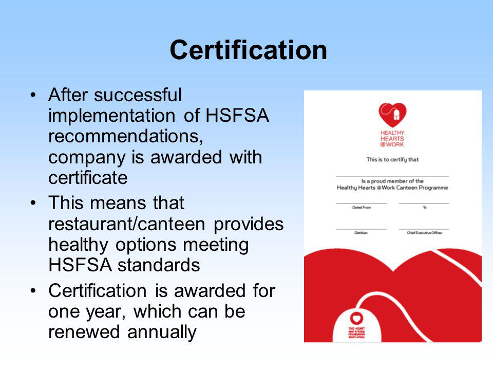 Certification After successful implementation of HSFSA recommendations, company is awarded with certificate This means that restaurant/canteen provide