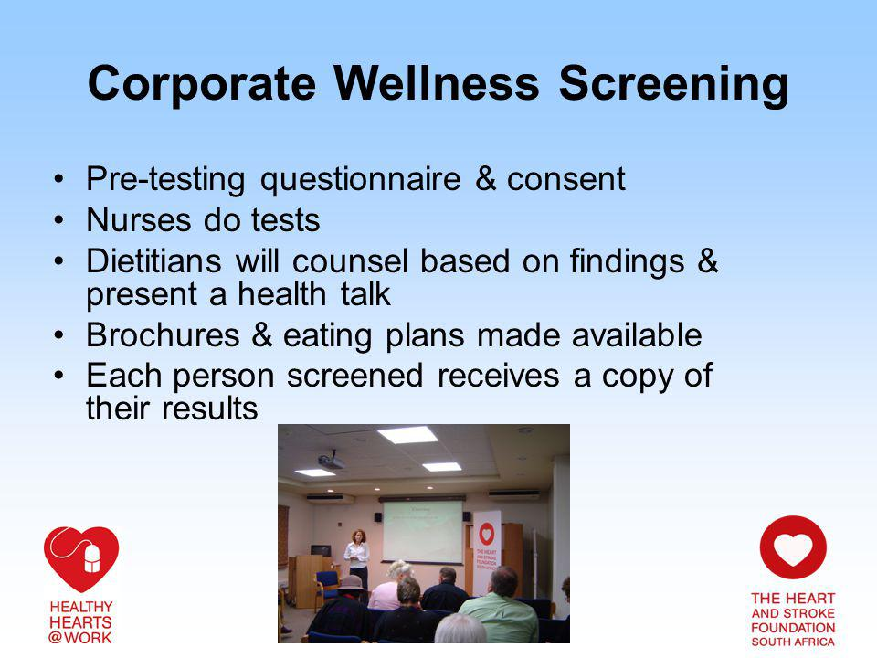 Pre-testing questionnaire & consent Nurses do tests Dietitians will counsel based on findings & present a health talk Brochures & eating plans made available Each person screened receives a copy of their results Corporate Wellness Screening