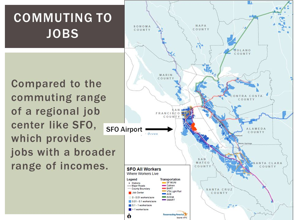 COMMUTING TO JOBS Compared to the commuting range of a regional job center like SFO, which provides jobs with a broader range of incomes.