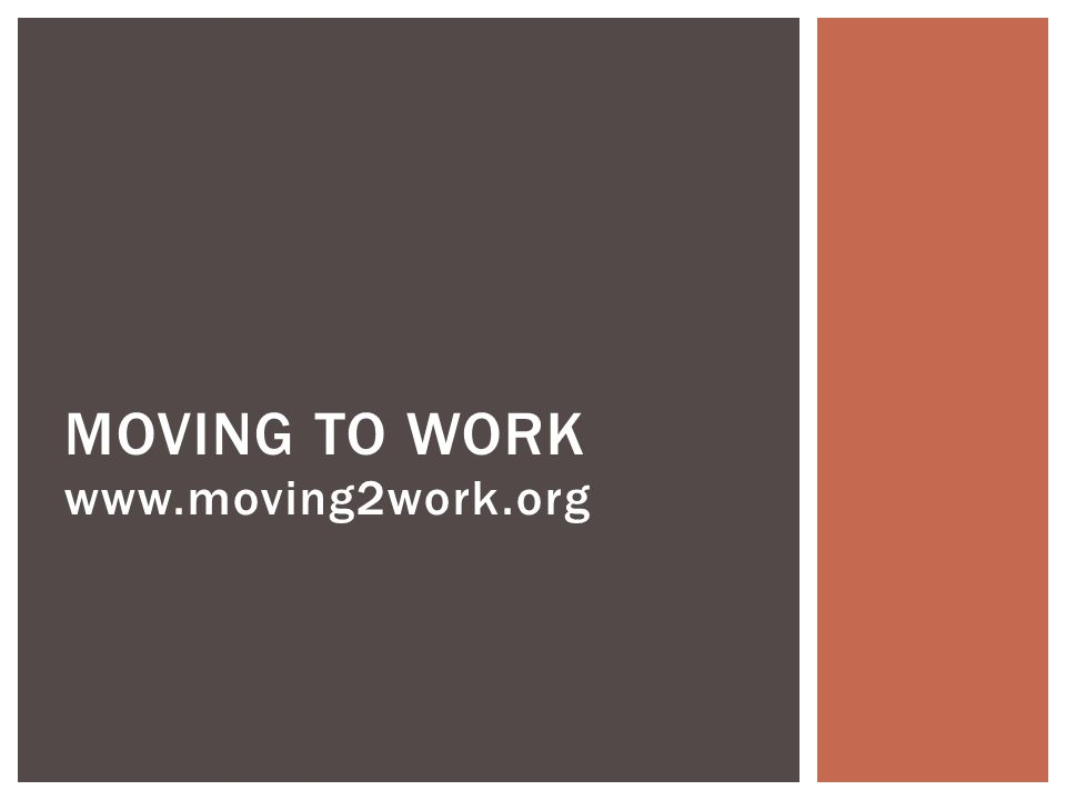 www.moving2work.org MOVING TO WORK