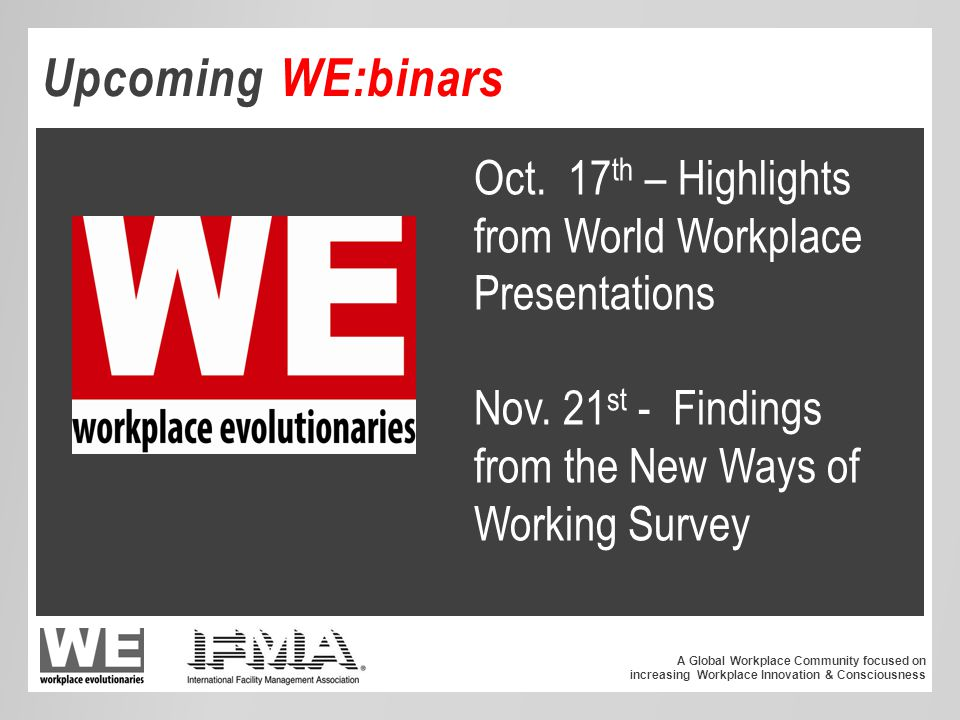 A Global Workplace Community focused on increasing Workplace Innovation & Consciousness Upcoming WE:binars Oct.