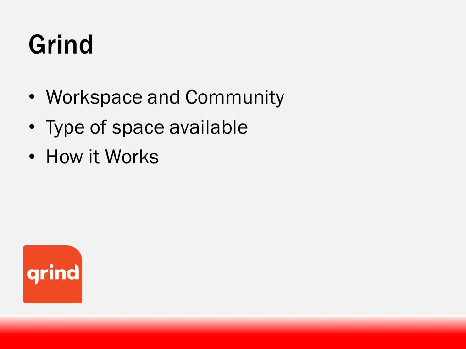 Grind Workspace and Community Type of space available How it Works
