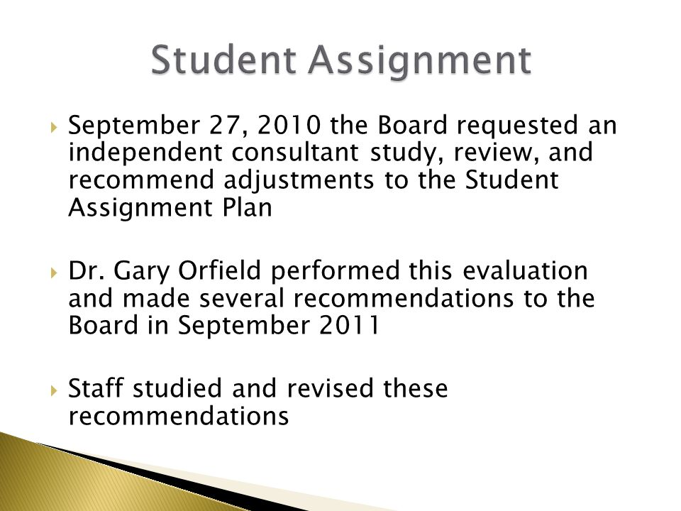 Review included staff from the Offices of Student Assignment, Research and Evaluation, Transportation, MIS, ESL, Communications, General Counsel and Assistant Superintendent of Elementary Schools This afternoon, we are presenting highlights of a new student assignment plan