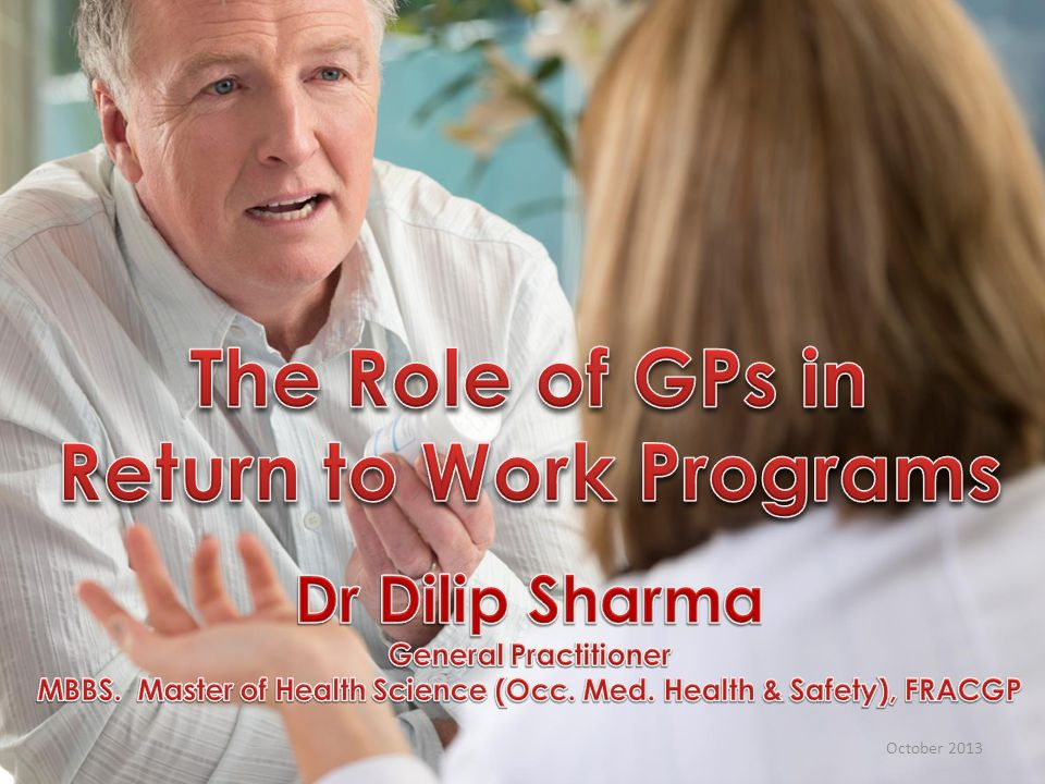 Slide 2 The role of GPs in Return to Work Programs Medical barriers in return to work programs Suggestions on improvement