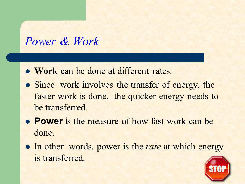 Power & Work Work can be done at different rates.
