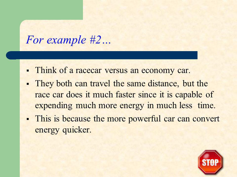 For example #2… Think of a racecar versus an economy car. They both can travel the same distance, but the race car does it much faster since it is cap