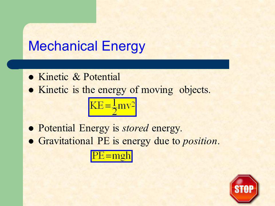 Mechanical Energy Kinetic & Potential Kinetic is the energy of moving objects.
