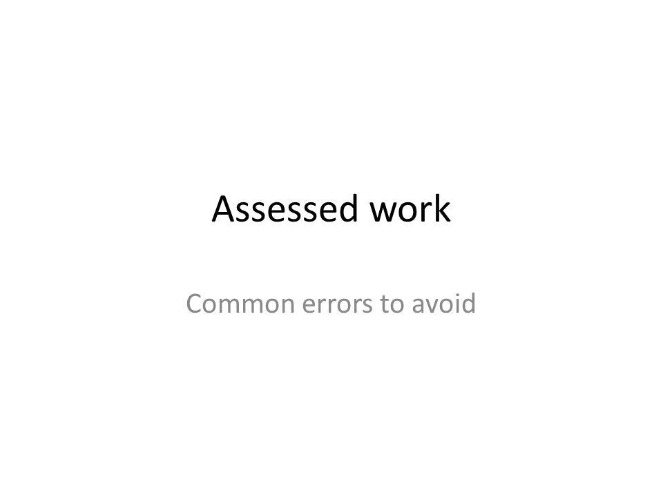 Assessed work Common errors to avoid
