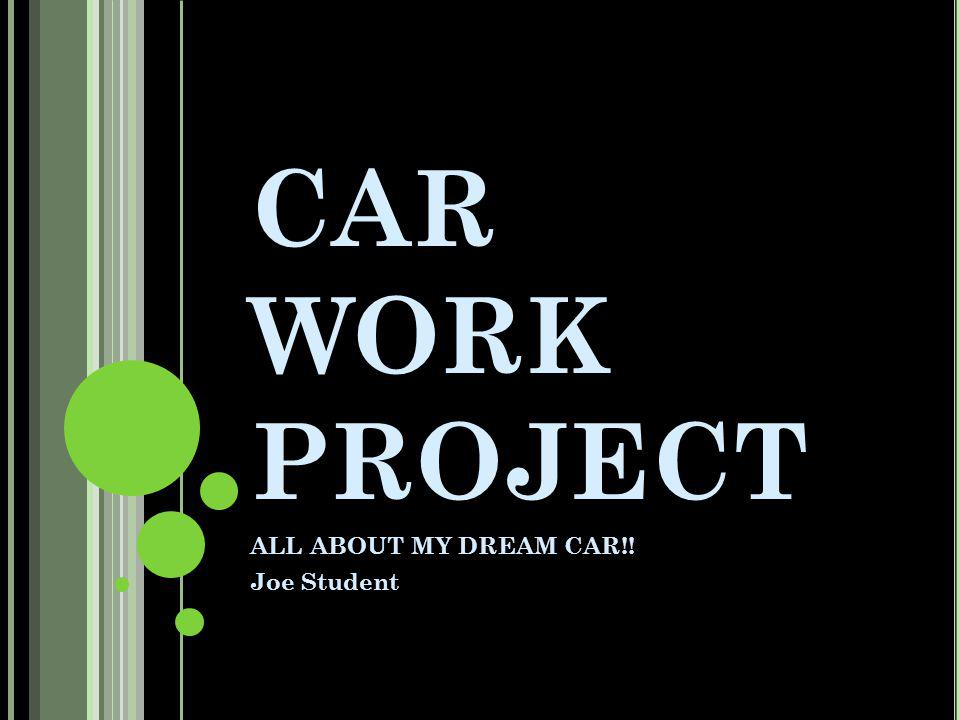 CAR WORK PROJECT ALL ABOUT MY DREAM CAR!! Joe Student