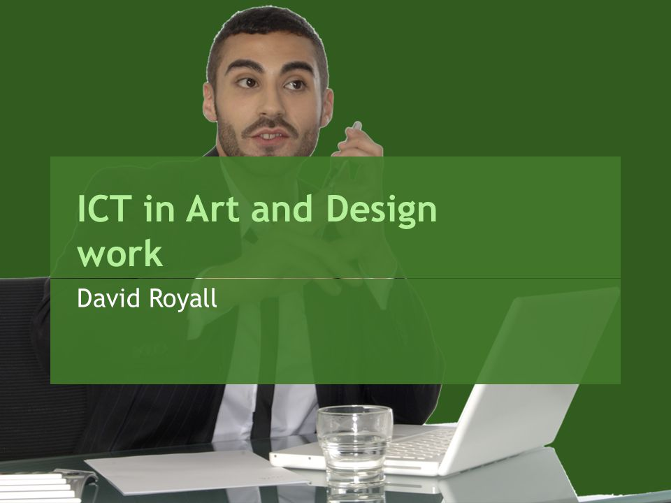 ICT in Art and Design work David Royall