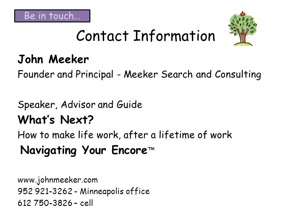 Contact Information John Meeker Founder and Principal - Meeker Search and Consulting Speaker, Advisor and Guide Whats Next.