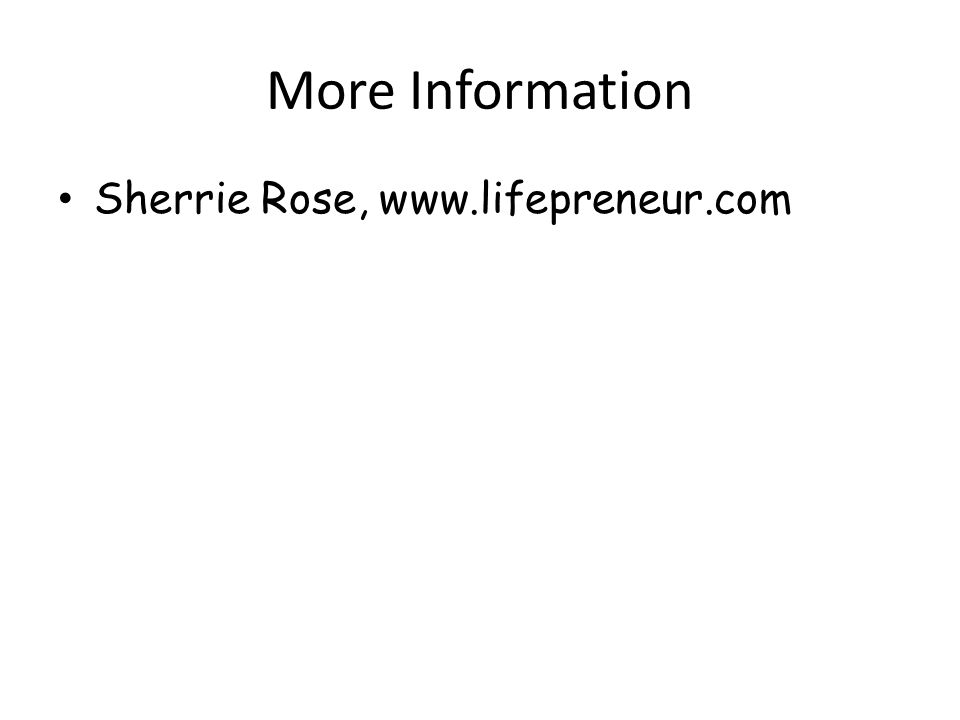 More Information Sherrie Rose, www.lifepreneur.com