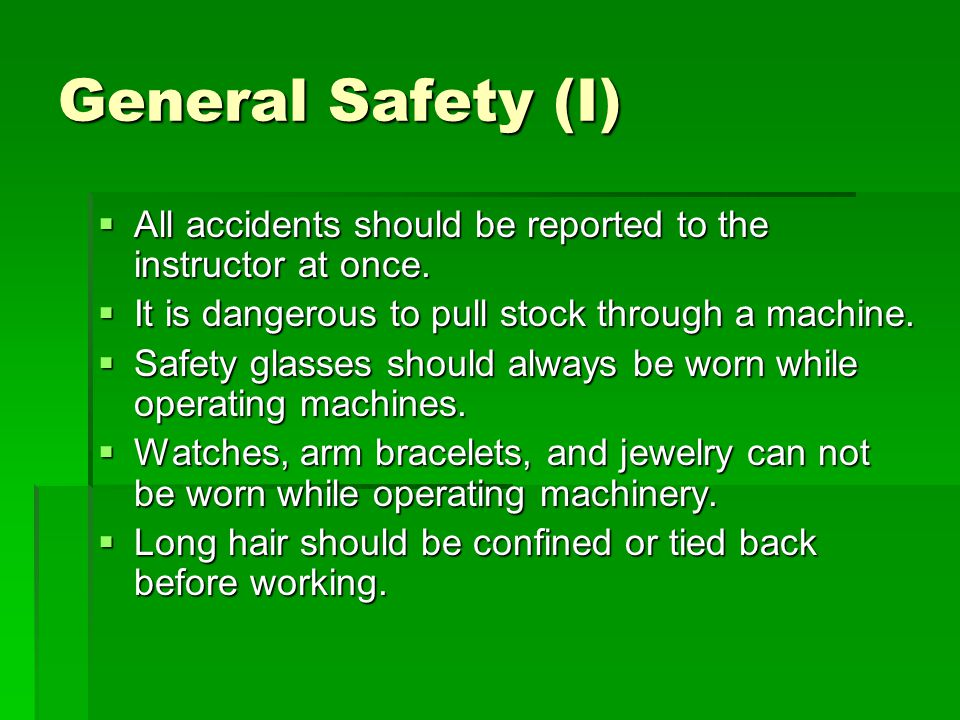 General Safety (I) All accidents should be reported to the instructor at once. All accidents should be reported to the instructor at once. It is dange
