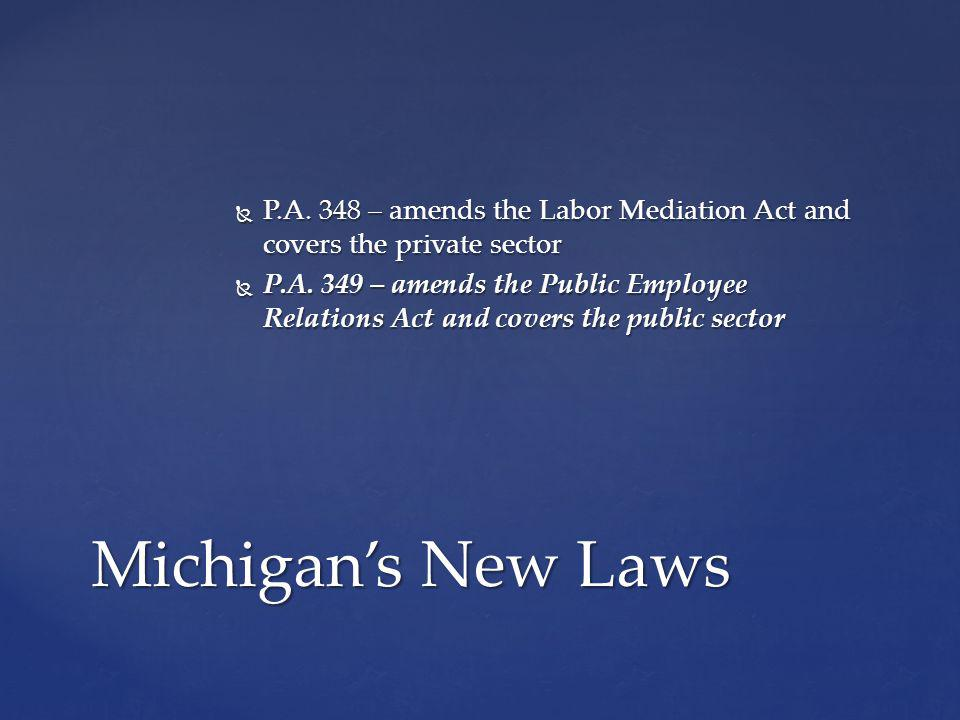 P.A.348 – amends the Labor Mediation Act and covers the private sector P.A.