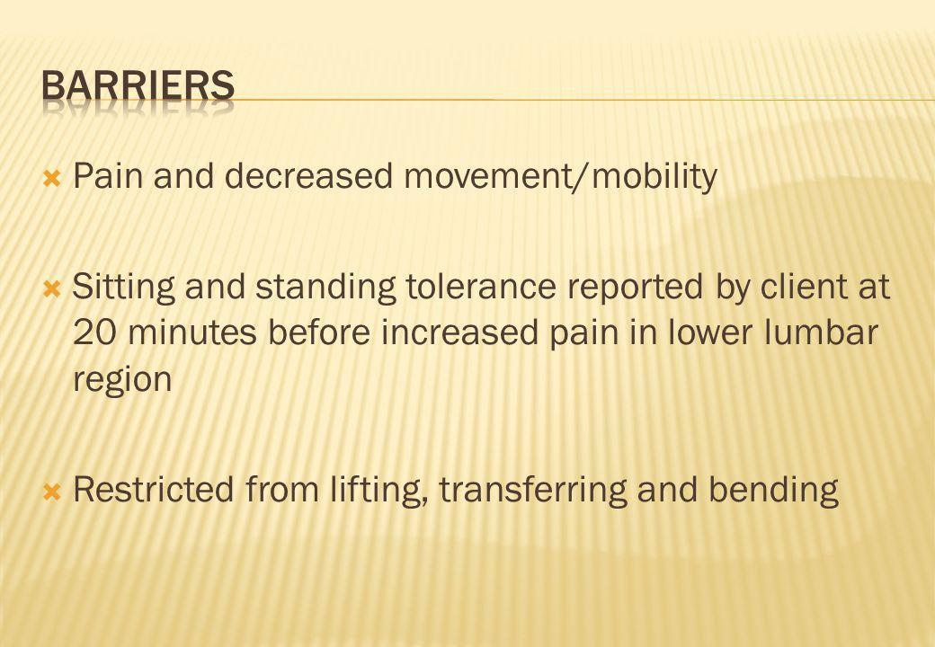Pain and decreased movement/mobility Sitting and standing tolerance reported by client at 20 minutes before increased pain in lower lumbar region Rest