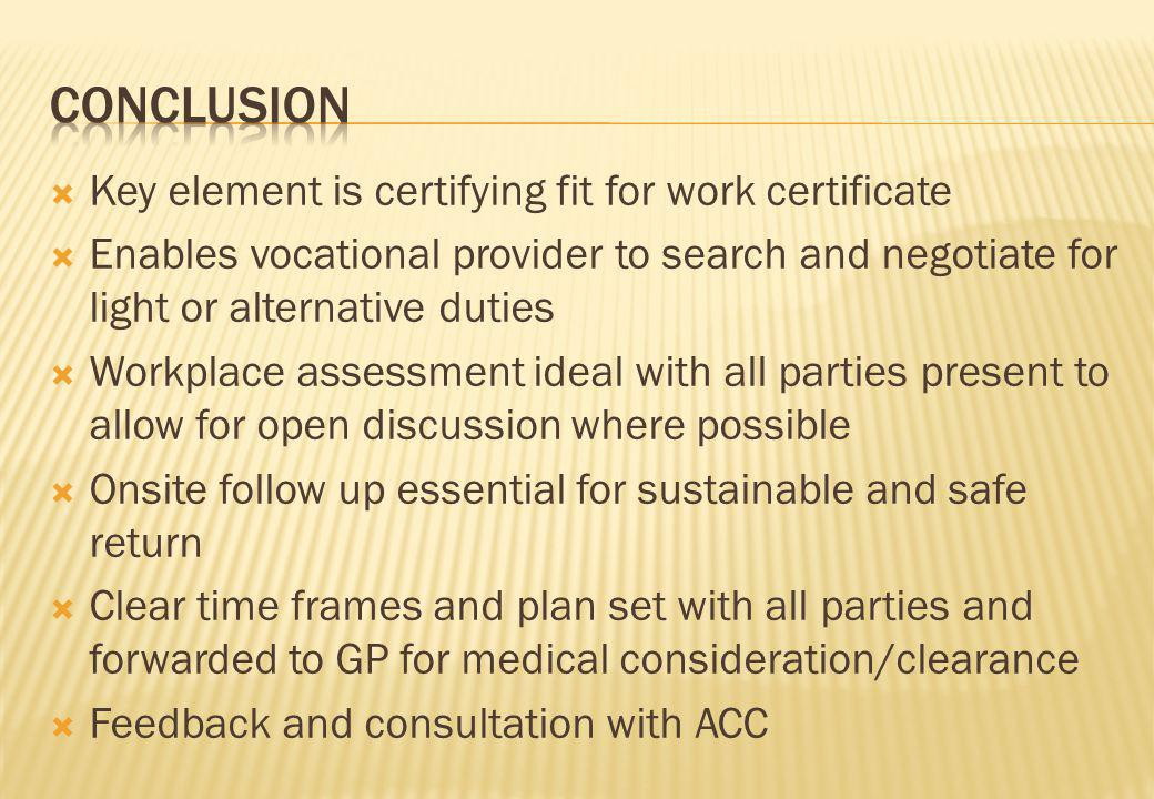 Key element is certifying fit for work certificate Enables vocational provider to search and negotiate for light or alternative duties Workplace asses
