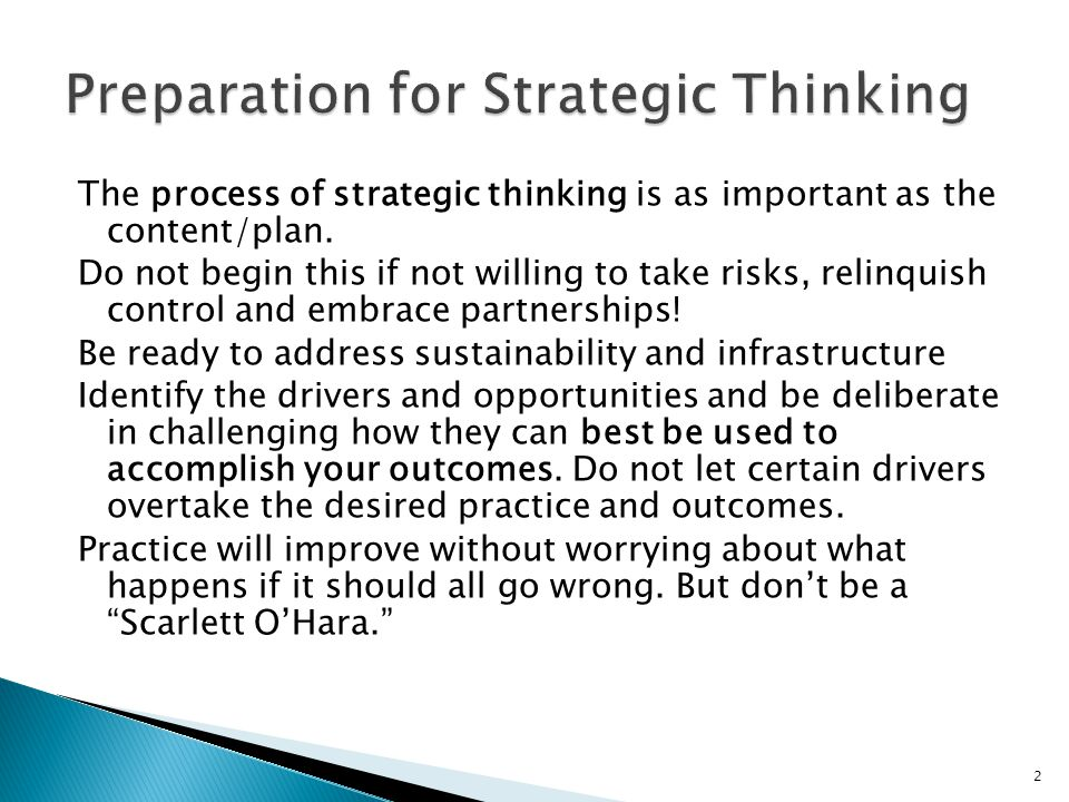 The process of strategic thinking is as important as the content/plan. Do not begin this if not willing to take risks, relinquish control and embrace