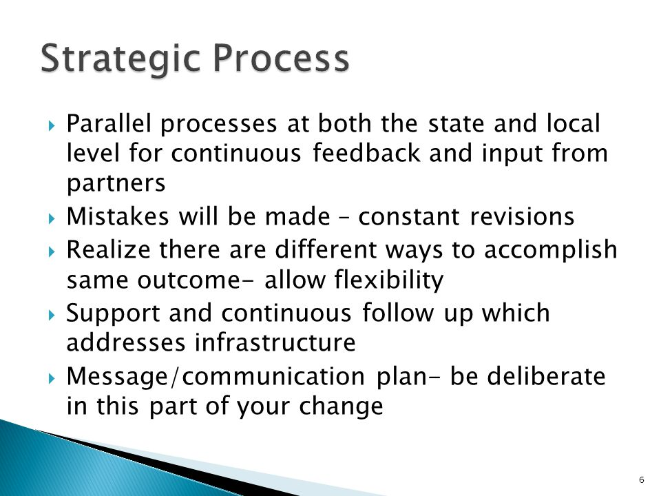 Parallel processes at both the state and local level for continuous feedback and input from partners Mistakes will be made – constant revisions Realiz