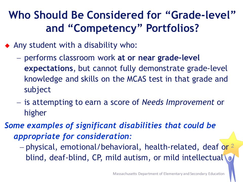 Massachusetts Department of Elementary and Secondary Education 13 Resources 2014 MCAS-Alt Educators Manual Grade-level and Competency Portfolio Requirements (Pp.