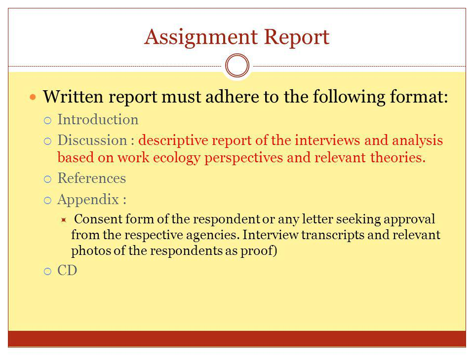 Assignment Report Written report must adhere to the following format: Introduction Discussion : descriptive report of the interviews and analysis base