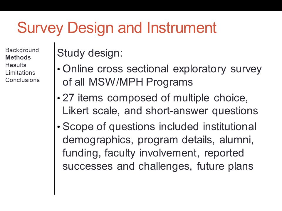 Survey Design and Instrument Study design: Online cross sectional exploratory survey of all MSW/MPH Programs 27 items composed of multiple choice, Lik