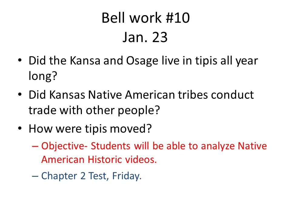 Bell work #10 Jan. 23 Did the Kansa and Osage live in tipis all year long.