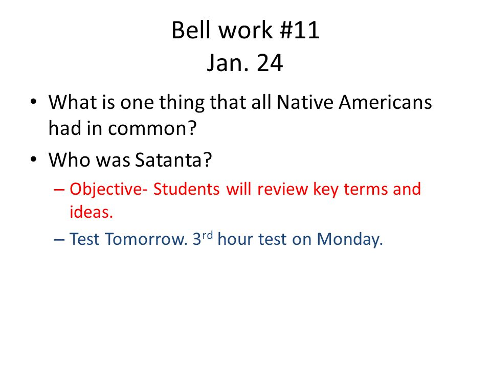 Bell work #11 Jan. 24 What is one thing that all Native Americans had in common.