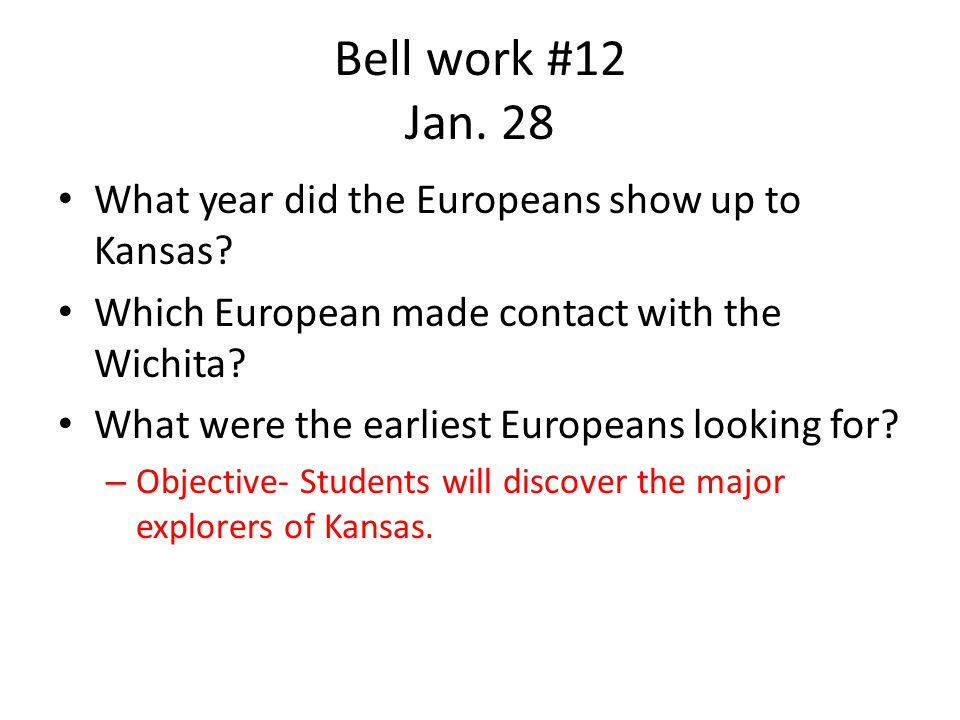Bell work #12 Jan. 28 What year did the Europeans show up to Kansas.