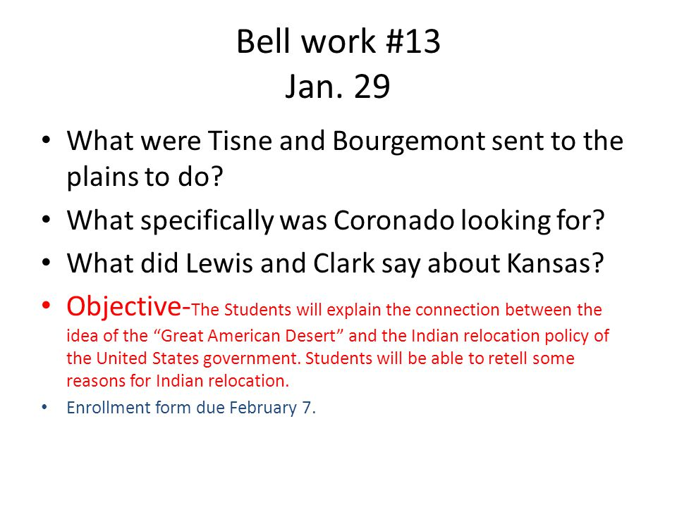 Bell work #13 Jan. 29 What were Tisne and Bourgemont sent to the plains to do.